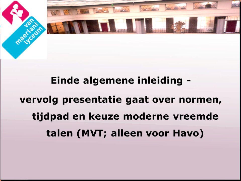 Einde algemene inleiding - vervolg presentatie gaat over normen, tijdpad en keuze moderne vreemde talen (MVT; alleen voor Havo)