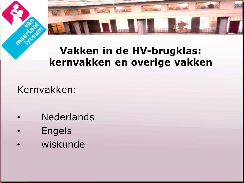 Vakken in de HV-brugklas: kernvakken en overige vakken Kernvakken: Nederlands Engels wiskunde