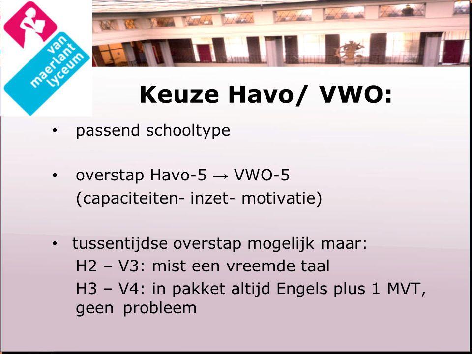 Keuze Havo/ VWO: passend schooltype overstap Havo-5 → VWO-5 (capaciteiten- inzet- motivatie) tussentijdse overstap mogelijk maar: H2 – V3: mist een vr