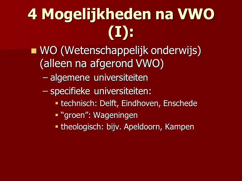 4 Mogelijkheden na VWO (I): WO (Wetenschappelijk onderwijs) (alleen na afgerond VWO) WO (Wetenschappelijk onderwijs) (alleen na afgerond VWO) –algemen