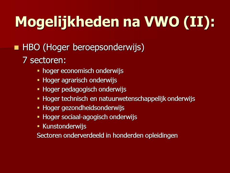 Mogelijkheden na VWO (II): HBO (Hoger beroepsonderwijs) HBO (Hoger beroepsonderwijs) 7 sectoren:  hoger economisch onderwijs  Hoger agrarisch onderw