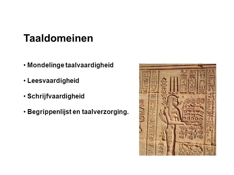 Taaldomeinen Mondelinge taalvaardigheid Leesvaardigheid Schrijfvaardigheid Begrippenlijst en taalverzorging.