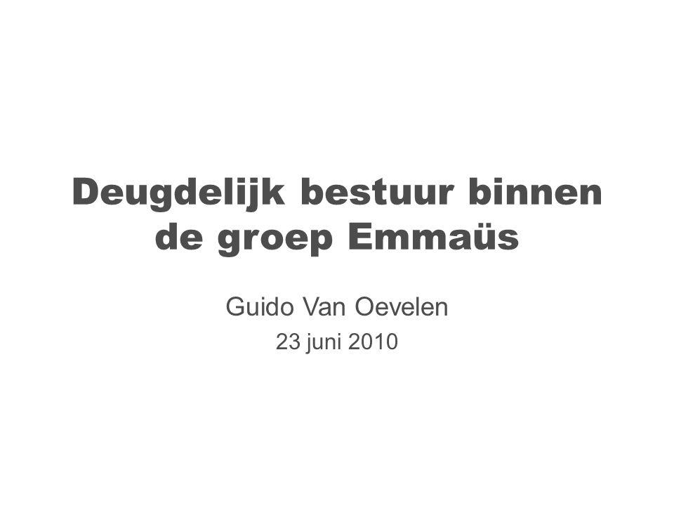 Deugdelijk bestuur binnen de groep Emmaüs Guido Van Oevelen 23 juni 2010