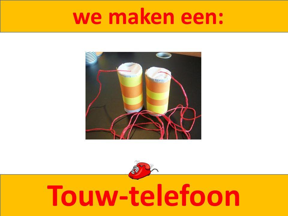 we maken een: Touw-telefoon