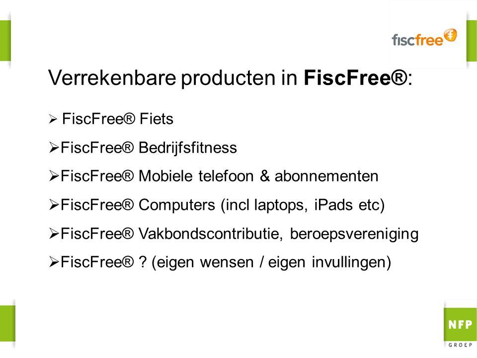 Verrekenbare producten in FiscFree®:  FiscFree® Fiets  FiscFree® Bedrijfsfitness  FiscFree® Mobiele telefoon & abonnementen  FiscFree® Computers (