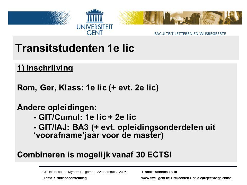 Naam presentatie – Naam maker en/of presentator - 12/09/2005 Faculteit Naam Faculteit – Dienst of Vakgroep (optioneel) Transitstudenten 1e lic 1) Inschrijving Rom, Ger, Klass: 1e lic (+ evt.
