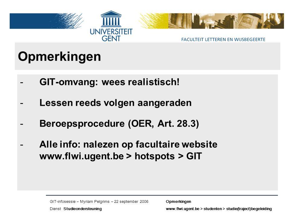 Naam presentatie – Naam maker en/of presentator - 12/09/2005 Faculteit Naam Faculteit – Dienst of Vakgroep (optioneel) Opmerkingen -GIT-omvang: wees realistisch.