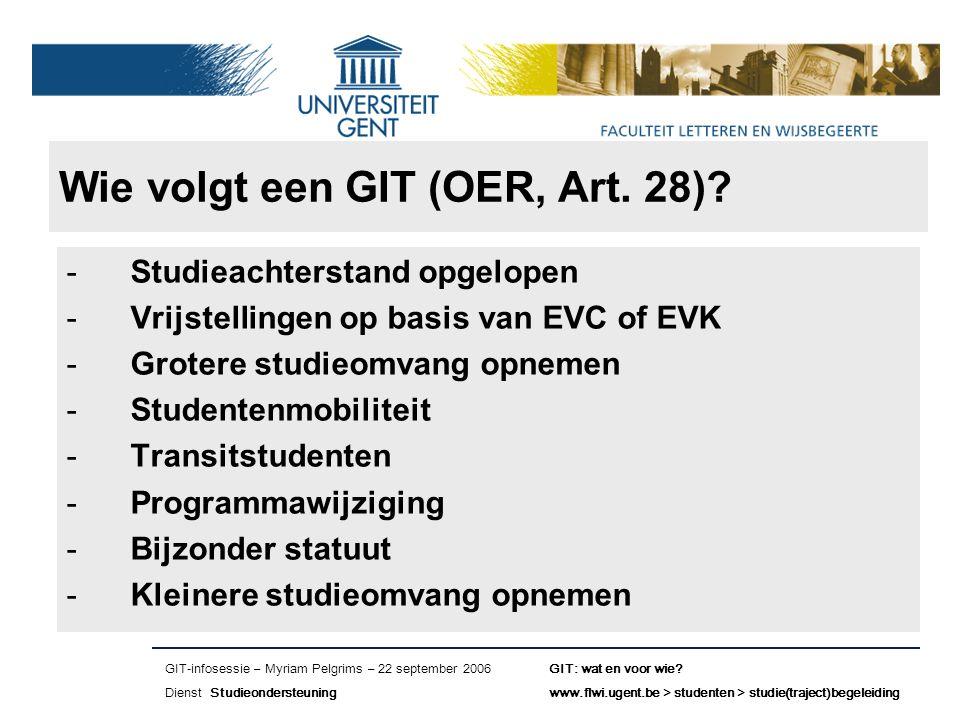 Naam presentatie – Naam maker en/of presentator - 12/09/2005 Faculteit Naam Faculteit – Dienst of Vakgroep (optioneel) Wie volgt een GIT (OER, Art.