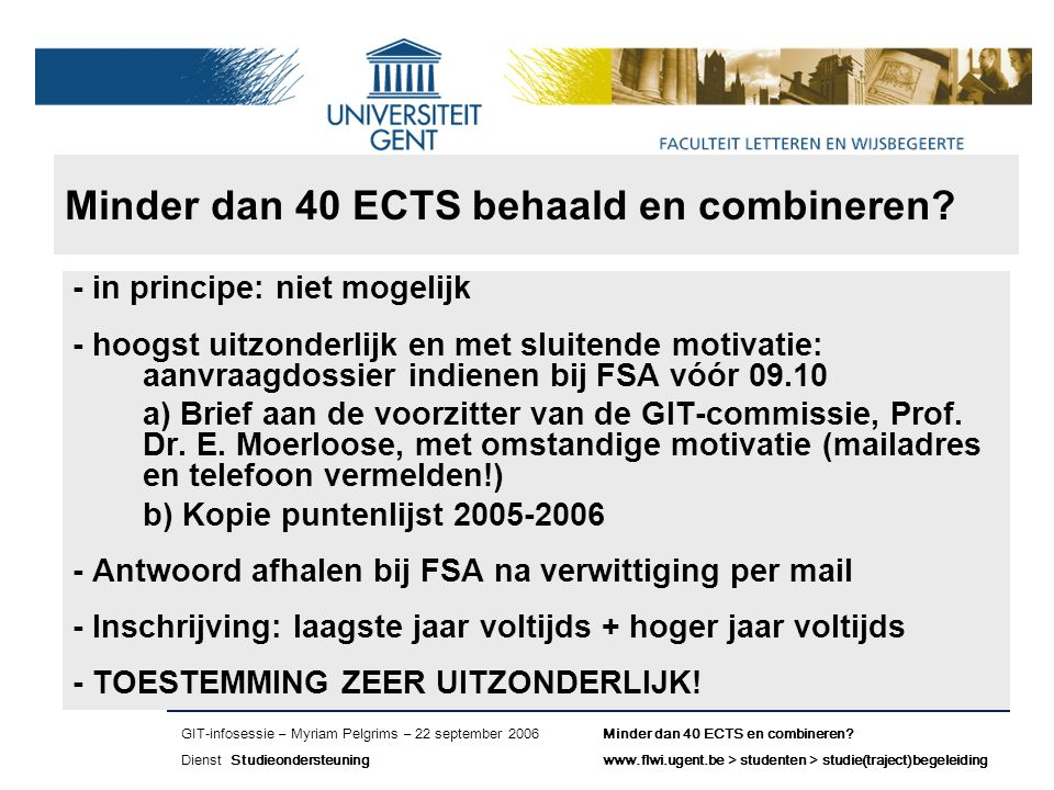 Naam presentatie – Naam maker en/of presentator - 12/09/2005 Faculteit Naam Faculteit – Dienst of Vakgroep (optioneel) Minder dan 40 ECTS behaald en combineren.