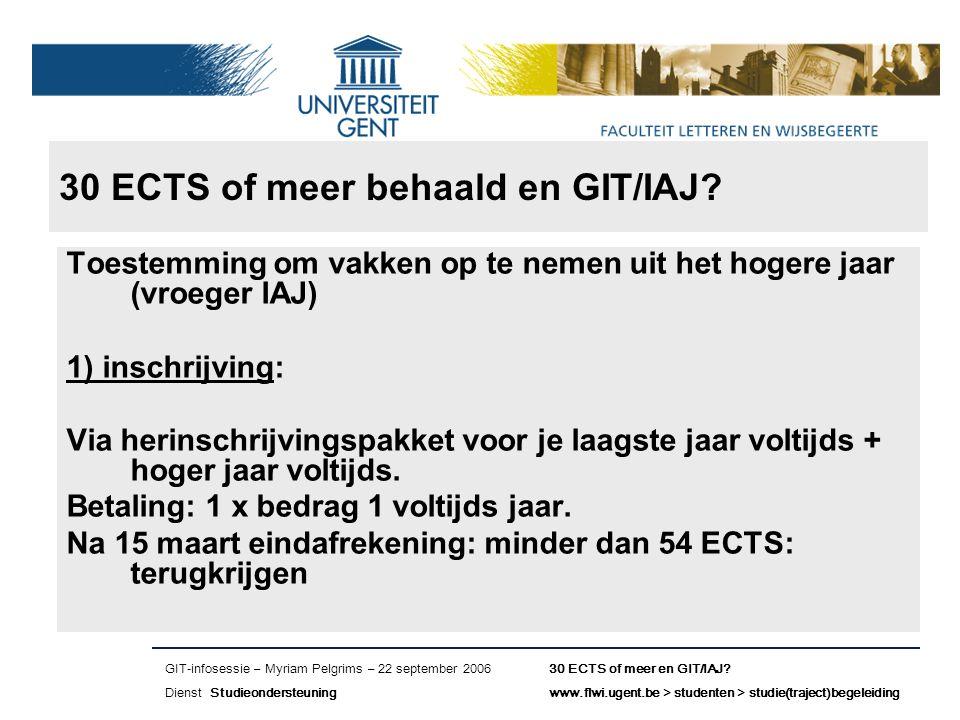 Naam presentatie – Naam maker en/of presentator - 12/09/2005 Faculteit Naam Faculteit – Dienst of Vakgroep (optioneel) 30 ECTS of meer behaald en GIT/IAJ.