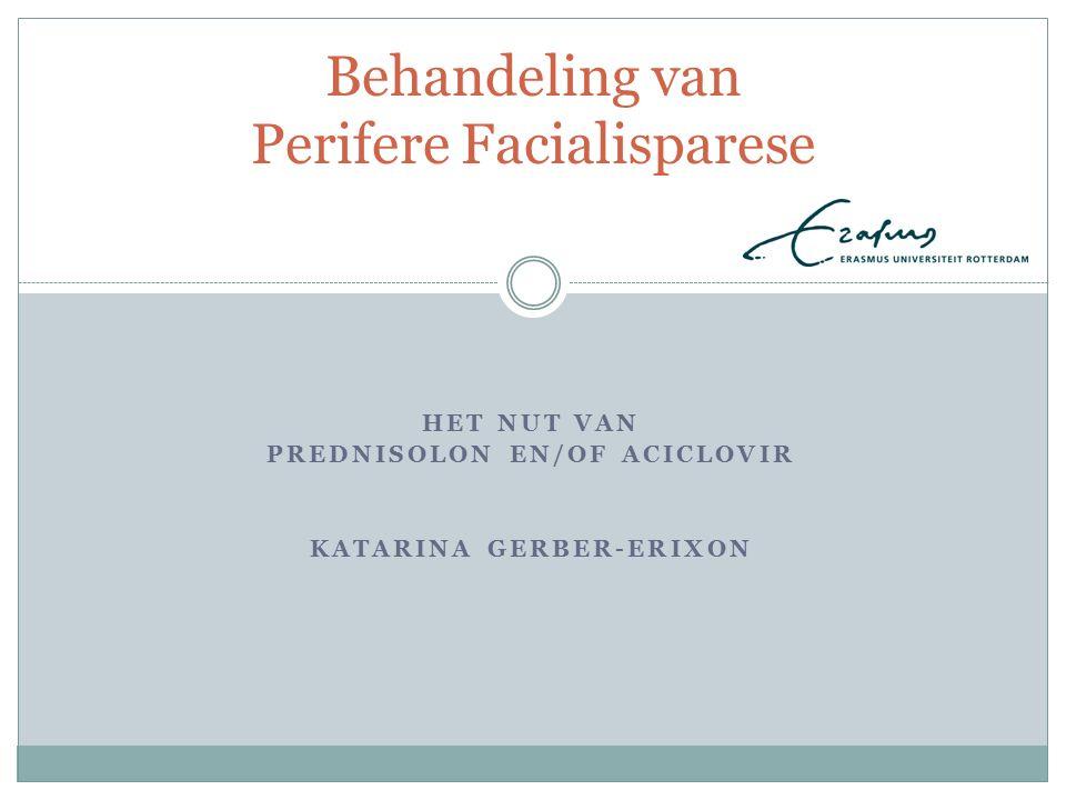 HET NUT VAN PREDNISOLON EN/OF ACICLOVIR KATARINA GERBER-ERIXON Behandeling van Perifere Facialisparese