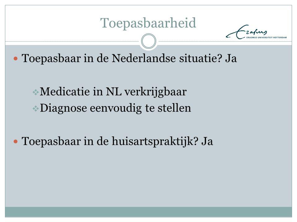 Toepasbaarheid Toepasbaar in de Nederlandse situatie? Ja  Medicatie in NL verkrijgbaar  Diagnose eenvoudig te stellen Toepasbaar in de huisartsprakt