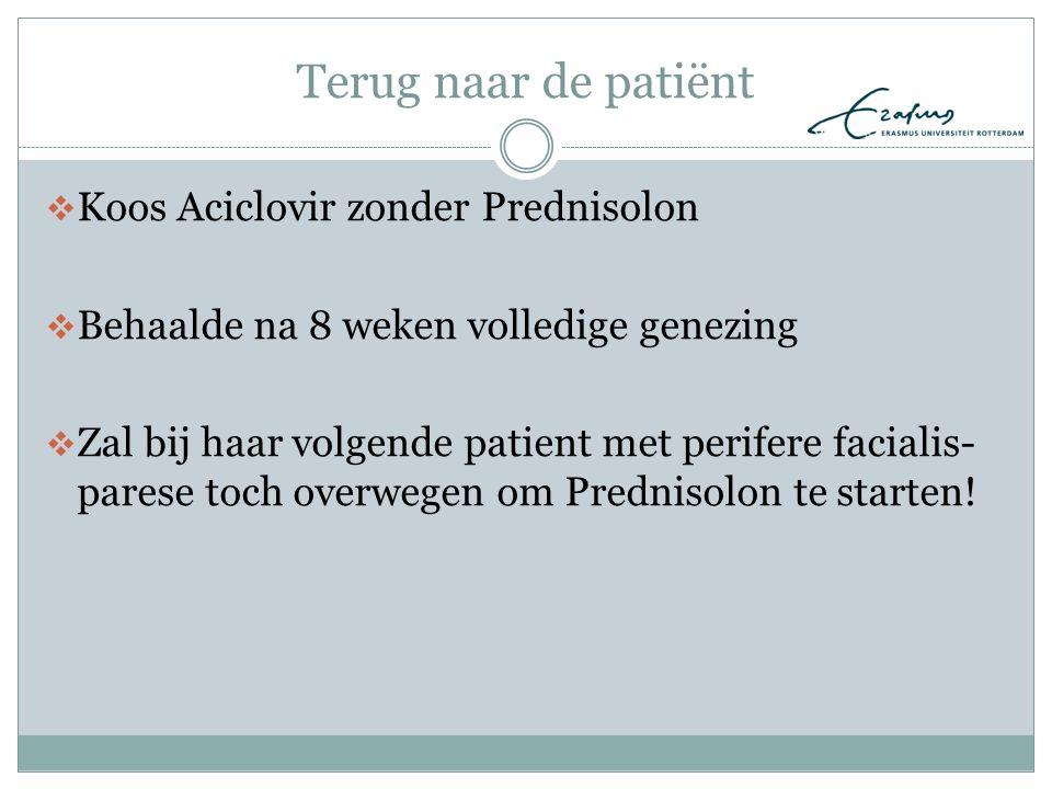 Terug naar de patiënt  Koos Aciclovir zonder Prednisolon  Behaalde na 8 weken volledige genezing  Zal bij haar volgende patient met perifere facial