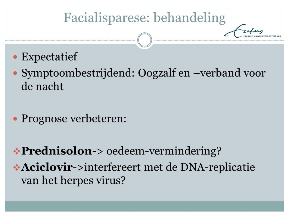 PICO Patient: man of vrouw met perifere facialisparese Intervention: prednisolon en/of aciclovir Comparison: placebo Outcome: volledige genezing (zonder restverschijnselen)