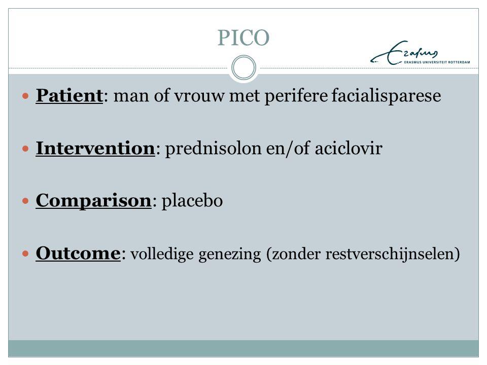 PICO Patient: man of vrouw met perifere facialisparese Intervention: prednisolon en/of aciclovir Comparison: placebo Outcome: volledige genezing (zond