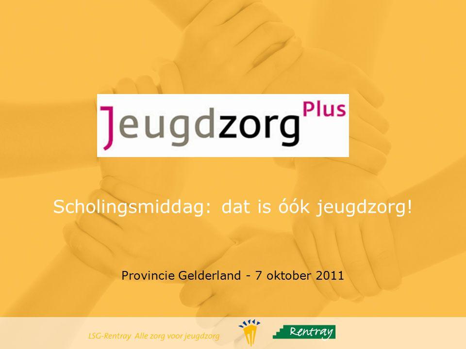 Scholingsmiddag: dat is óók jeugdzorg! Provincie Gelderland - 7 oktober 2011