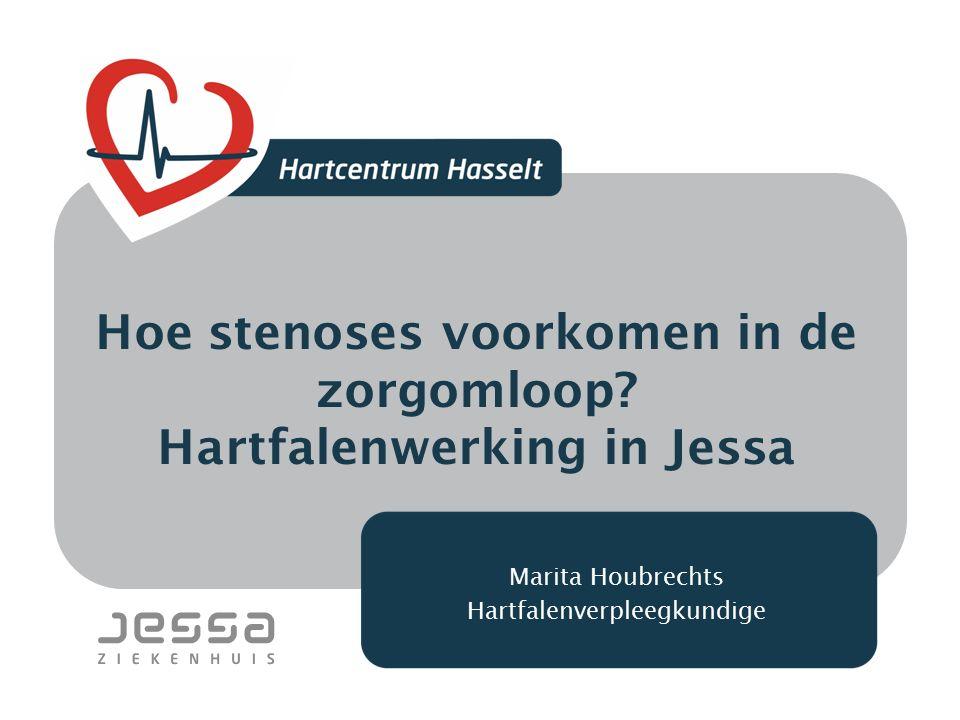 Hoe stenoses voorkomen in de zorgomloop? Hartfalenwerking in Jessa Marita Houbrechts Hartfalenverpleegkundige