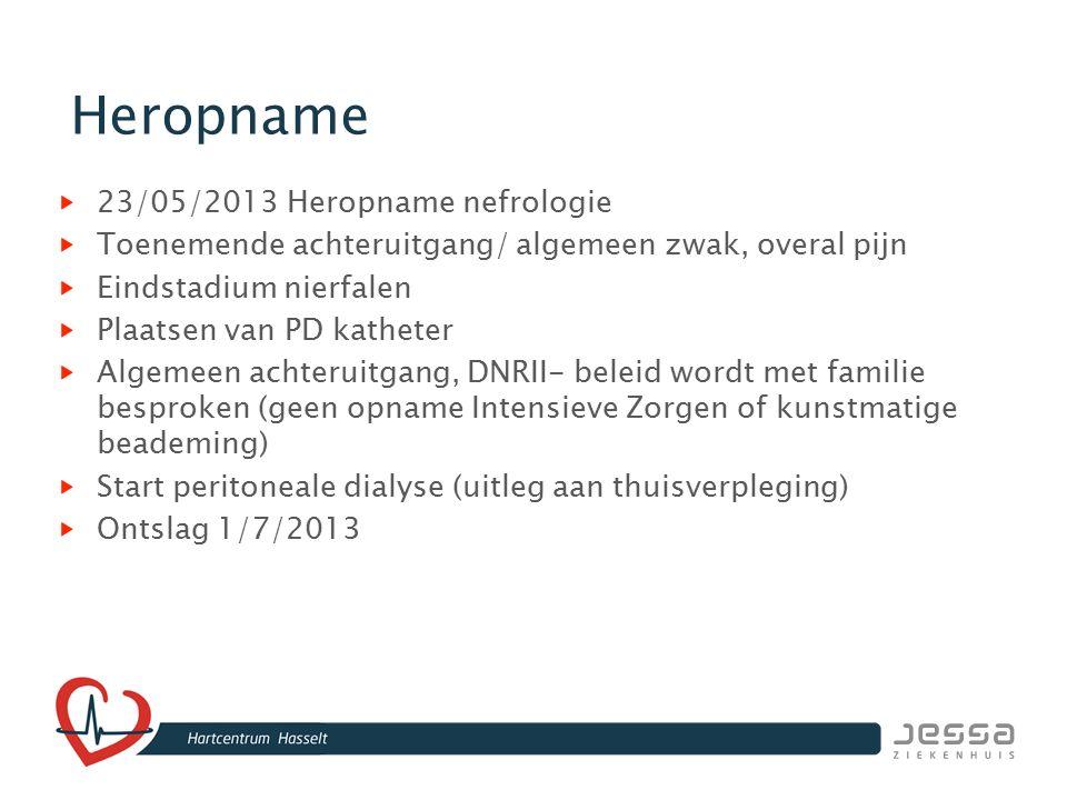 Heropname 23/05/2013 Heropname nefrologie Toenemende achteruitgang/ algemeen zwak, overal pijn Eindstadium nierfalen Plaatsen van PD katheter Algemeen