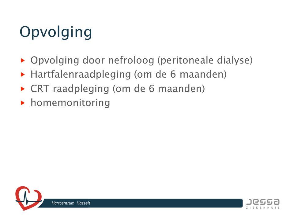 Opvolging Opvolging door nefroloog (peritoneale dialyse) Hartfalenraadpleging (om de 6 maanden) CRT raadpleging (om de 6 maanden) homemonitoring