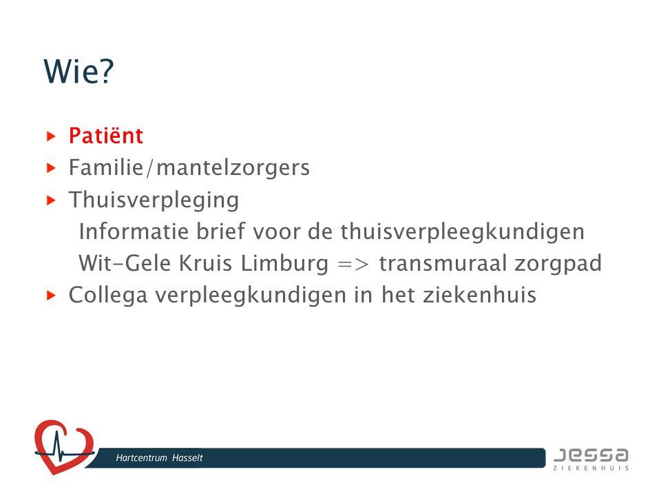 Wie? Patiënt Familie/mantelzorgers Thuisverpleging Informatie brief voor de thuisverpleegkundigen Wit-Gele Kruis Limburg => transmuraal zorgpad Colleg