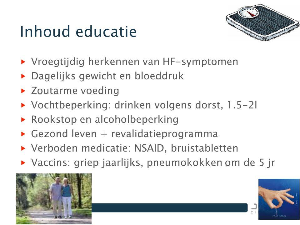 Inhoud educatie Vroegtijdig herkennen van HF-symptomen Dagelijks gewicht en bloeddruk Zoutarme voeding Vochtbeperking: drinken volgens dorst, 1.5-2l R