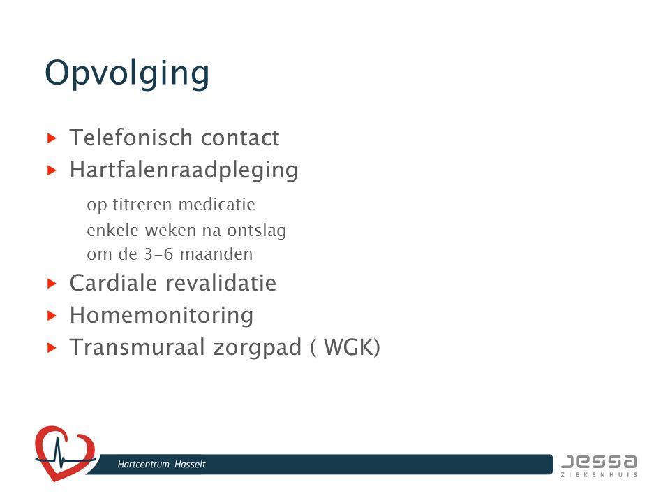 Opvolging Telefonisch contact Hartfalenraadpleging op titreren medicatie enkele weken na ontslag om de 3-6 maanden Cardiale revalidatie Homemonitoring