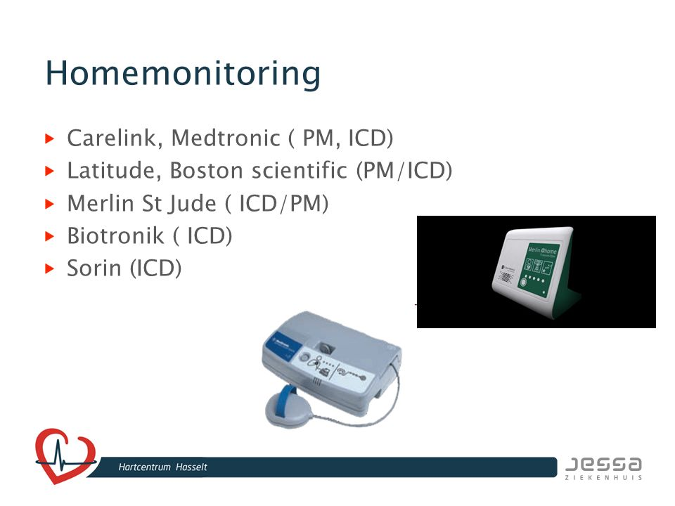 Homemonitoring Carelink, Medtronic ( PM, ICD) Latitude, Boston scientific (PM/ICD) Merlin St Jude ( ICD/PM) Biotronik ( ICD) Sorin (ICD)