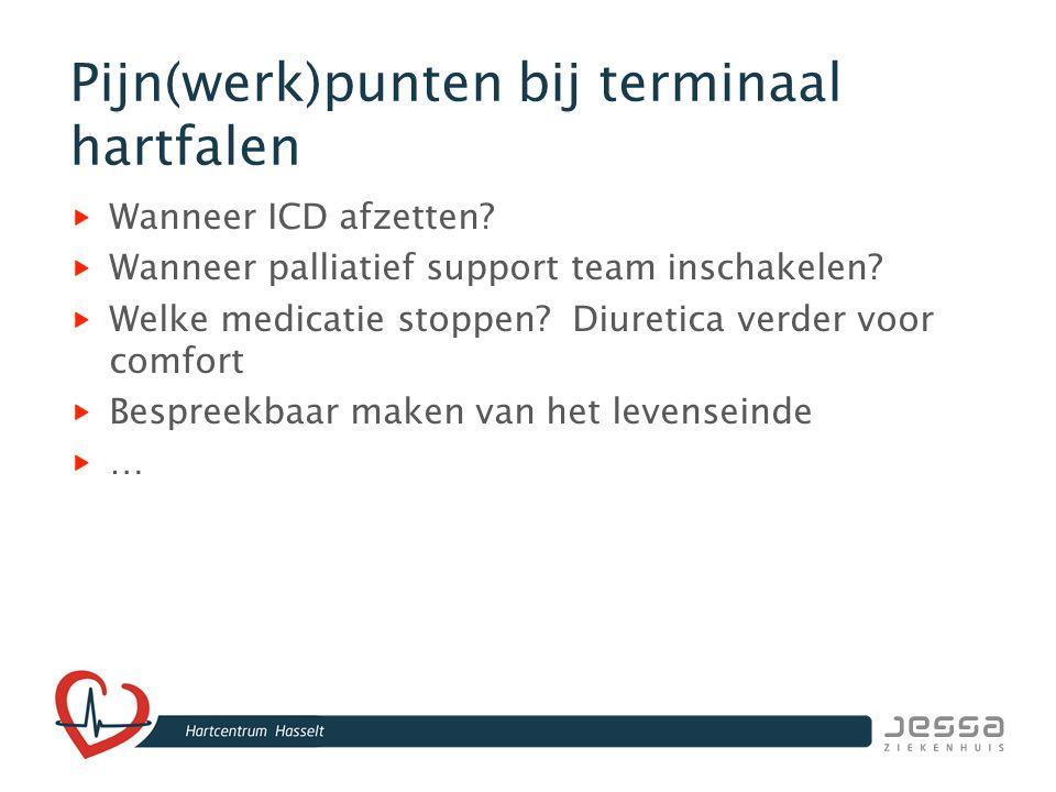 Pijn(werk)punten bij terminaal hartfalen Wanneer ICD afzetten? Wanneer palliatief support team inschakelen? Welke medicatie stoppen? Diuretica verder