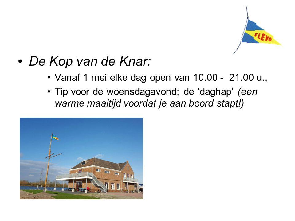 De Kop van de Knar: Vanaf 1 mei elke dag open van 10.00 - 21.00 u., Tip voor de woensdagavond; de 'daghap' (een warme maaltijd voordat je aan boord stapt!)