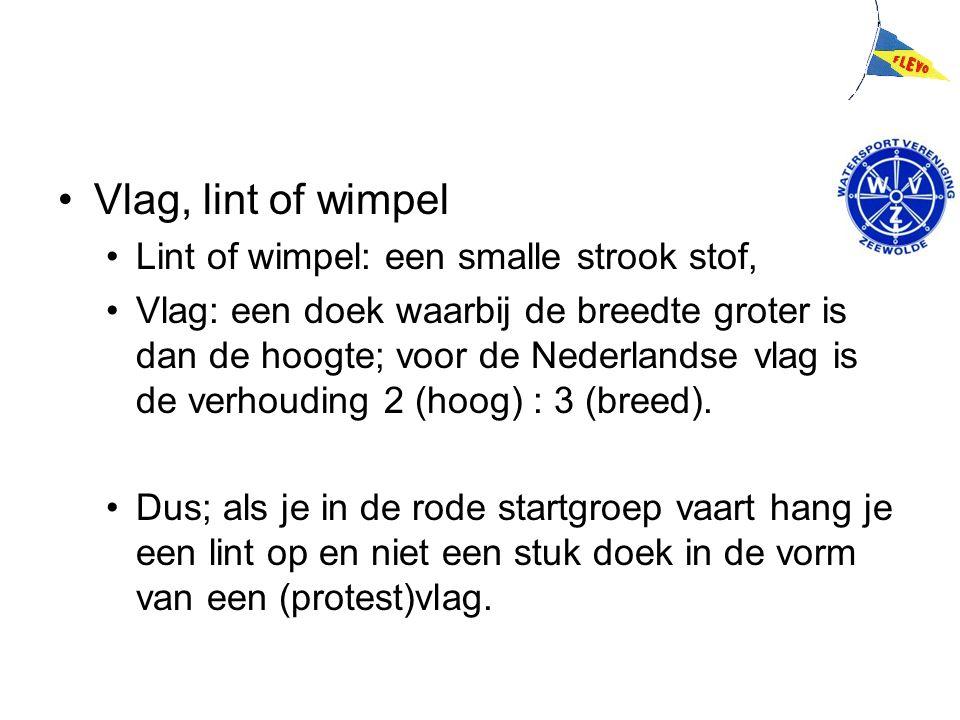Vlag, lint of wimpel Lint of wimpel: een smalle strook stof, Vlag: een doek waarbij de breedte groter is dan de hoogte; voor de Nederlandse vlag is de verhouding 2 (hoog) : 3 (breed).