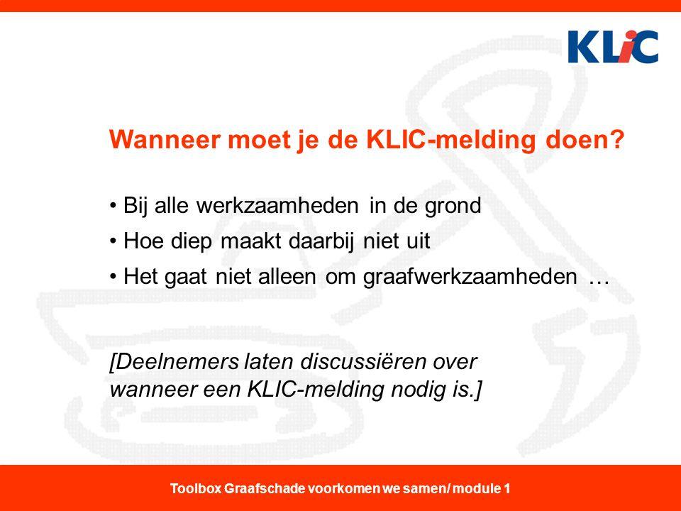 Wanneer moet je de KLIC-melding doen? Bij alle werkzaamheden in de grond Hoe diep maakt daarbij niet uit Het gaat niet alleen om graafwerkzaamheden …