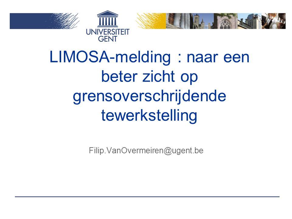 LIMOSA-melding : naar een beter zicht op grensoverschrijdende tewerkstelling Filip.VanOvermeiren@ugent.be