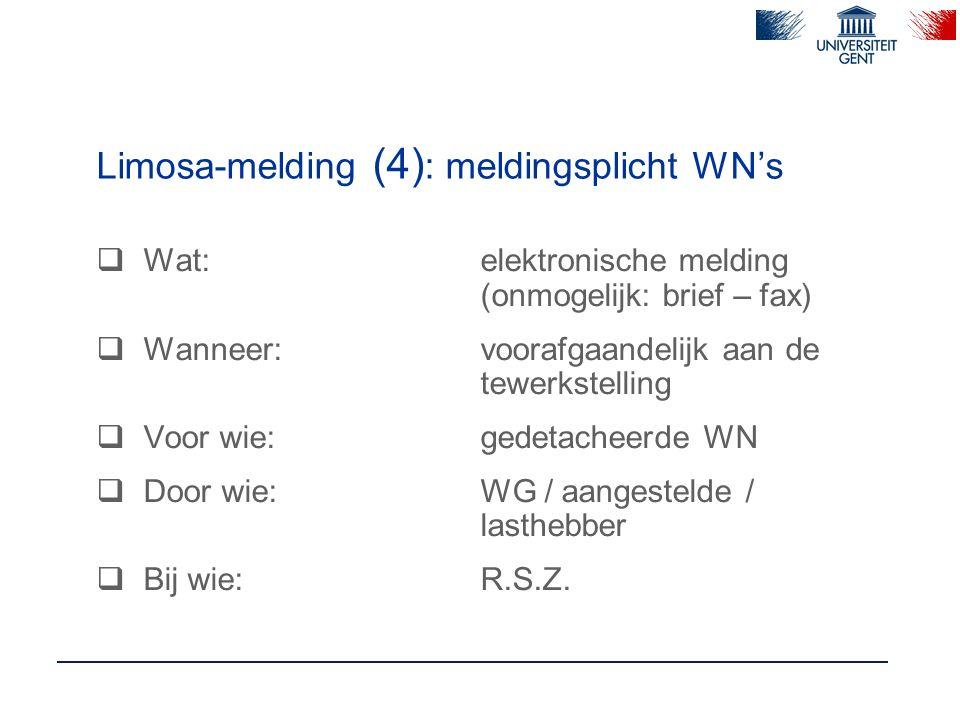 Limosa-melding (4) : meldingsplicht WN's  Wat:elektronische melding (onmogelijk: brief – fax)  Wanneer:voorafgaandelijk aan de tewerkstelling  Voor