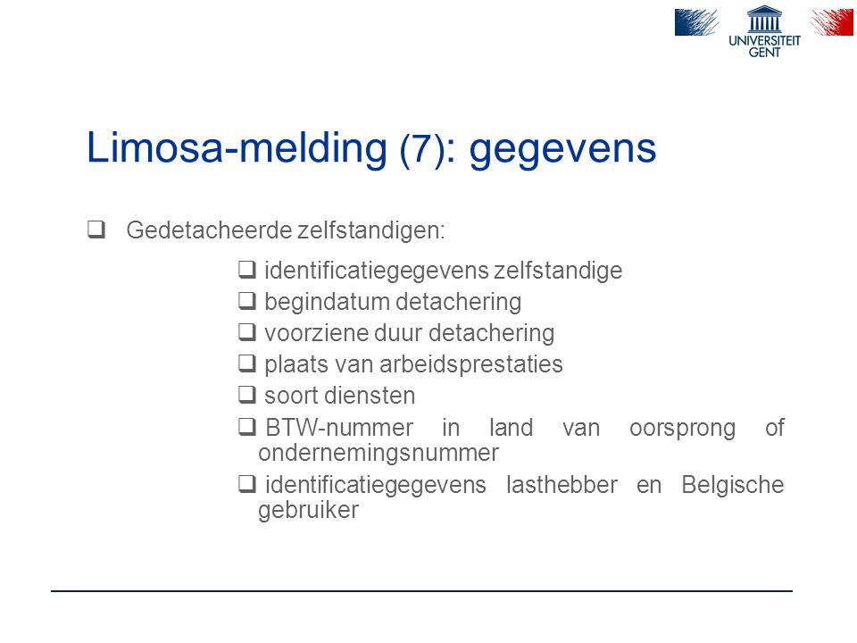 Limosa-melding (7) : gegevens  Gedetacheerde zelfstandigen:  identificatiegegevens zelfstandige  begindatum detachering  voorziene duur detachering  plaats van arbeidsprestaties  soort diensten  BTW-nummer in land van oorsprong of ondernemingsnummer  identificatiegegevens lasthebber en Belgische gebruiker