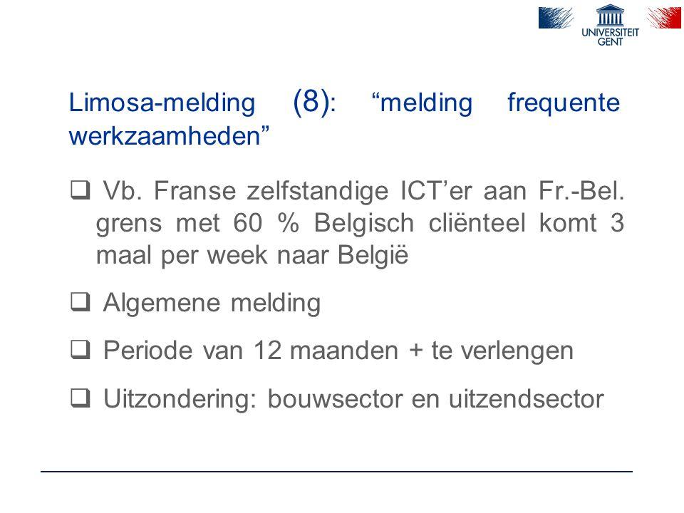 """Limosa-melding (8) : """"melding frequente werkzaamheden""""  Vb. Franse zelfstandige ICT'er aan Fr.-Bel. grens met 60 % Belgisch cliënteel komt 3 maal per"""