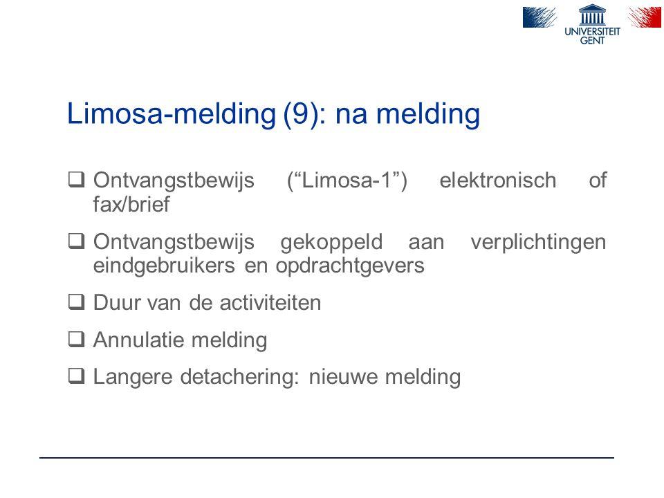 Limosa-melding (9): na melding  Ontvangstbewijs ( Limosa-1 ) elektronisch of fax/brief  Ontvangstbewijs gekoppeld aan verplichtingen eindgebruikers en opdrachtgevers  Duur van de activiteiten  Annulatie melding  Langere detachering: nieuwe melding