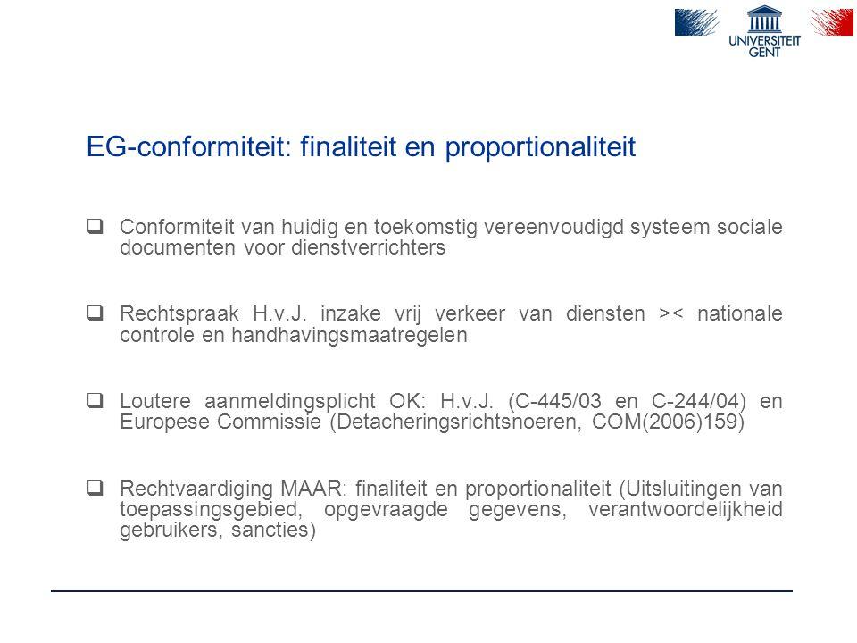 EG-conformiteit: finaliteit en proportionaliteit  Conformiteit van huidig en toekomstig vereenvoudigd systeem sociale documenten voor dienstverrichters  Rechtspraak H.v.J.