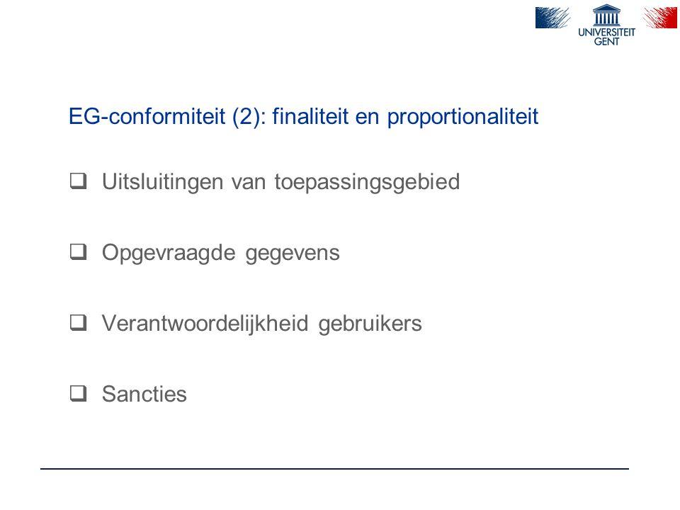EG-conformiteit (2): finaliteit en proportionaliteit  Uitsluitingen van toepassingsgebied  Opgevraagde gegevens  Verantwoordelijkheid gebruikers  Sancties