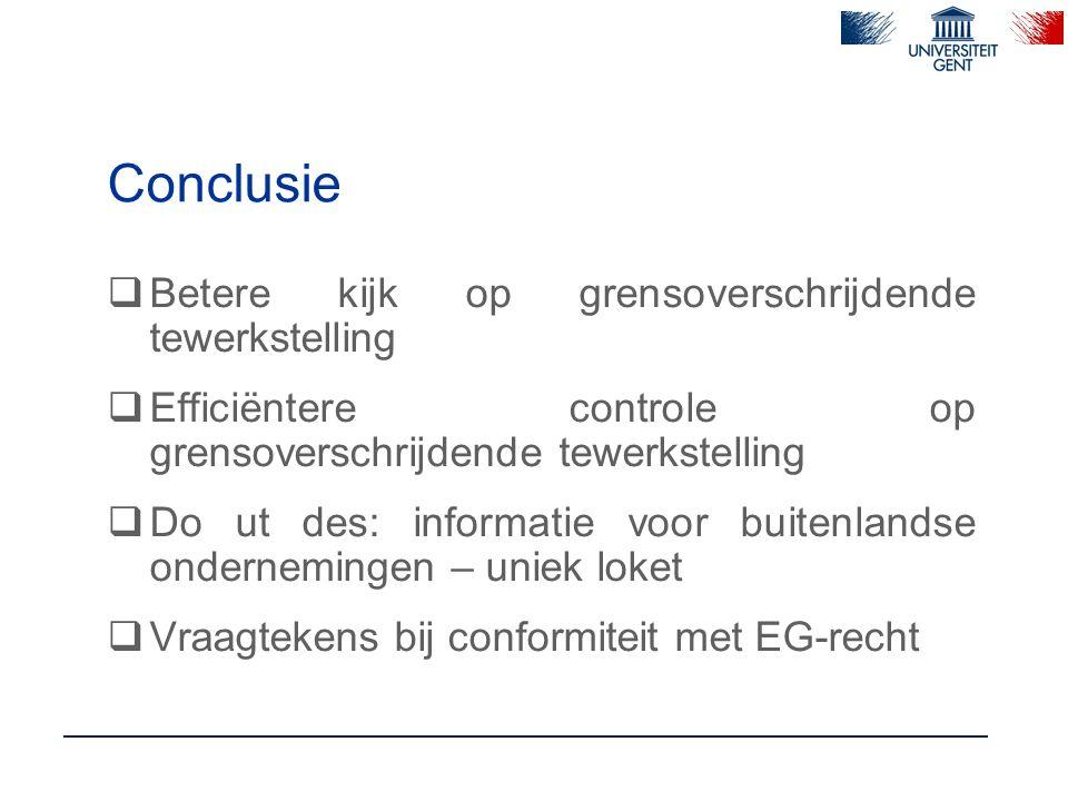 Conclusie  Betere kijk op grensoverschrijdende tewerkstelling  Efficiëntere controle op grensoverschrijdende tewerkstelling  Do ut des: informatie