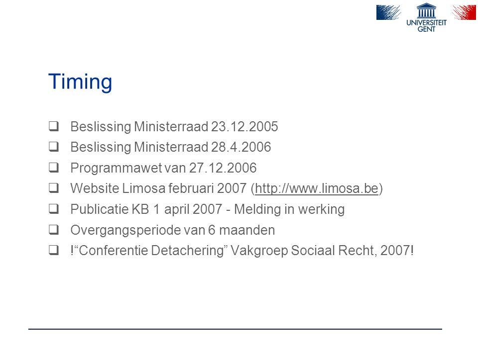 Timing  Beslissing Ministerraad 23.12.2005  Beslissing Ministerraad 28.4.2006  Programmawet van 27.12.2006  Website Limosa februari 2007 (http://w