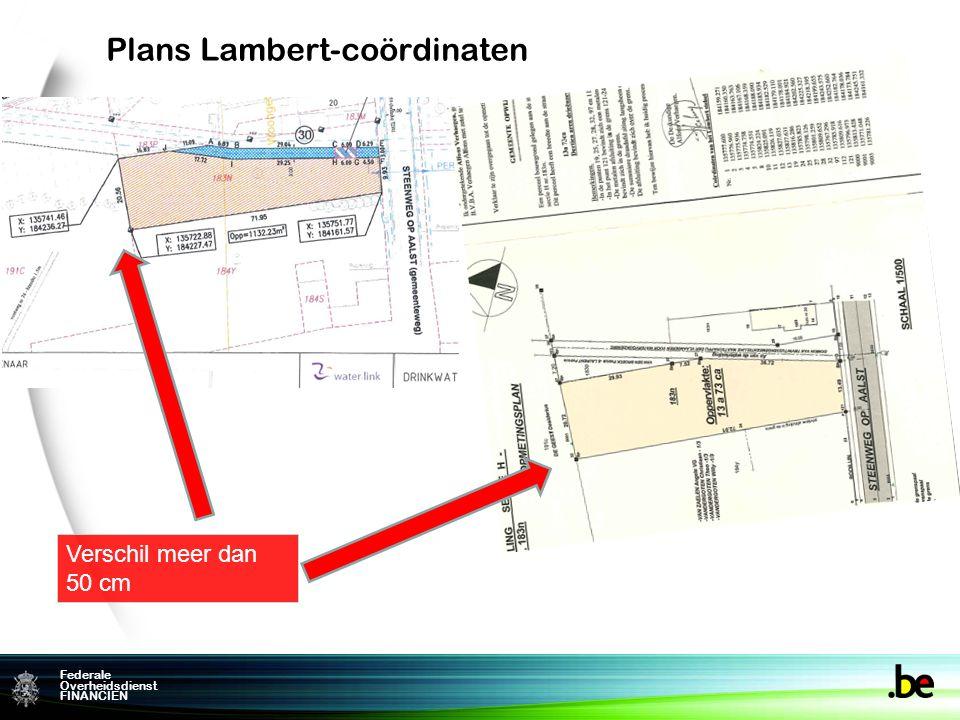 Federame Overheidsdienst FINANCIEN Federale Overheidsdienst FINANCIEN Plans Lambert-coördinaten Verschil meer dan 50 cm