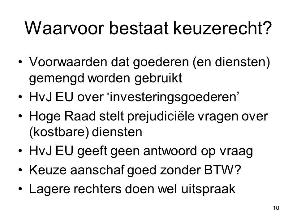 10 Waarvoor bestaat keuzerecht? Voorwaarden dat goederen (en diensten) gemengd worden gebruikt HvJ EU over 'investeringsgoederen' Hoge Raad stelt prej