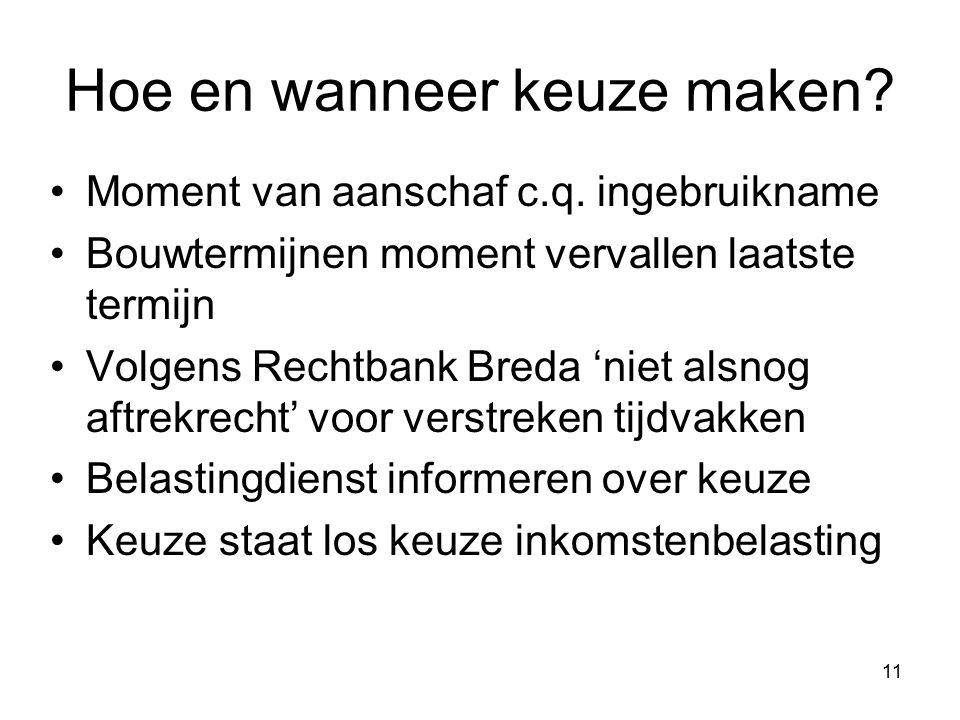 11 Hoe en wanneer keuze maken? Moment van aanschaf c.q. ingebruikname Bouwtermijnen moment vervallen laatste termijn Volgens Rechtbank Breda 'niet als