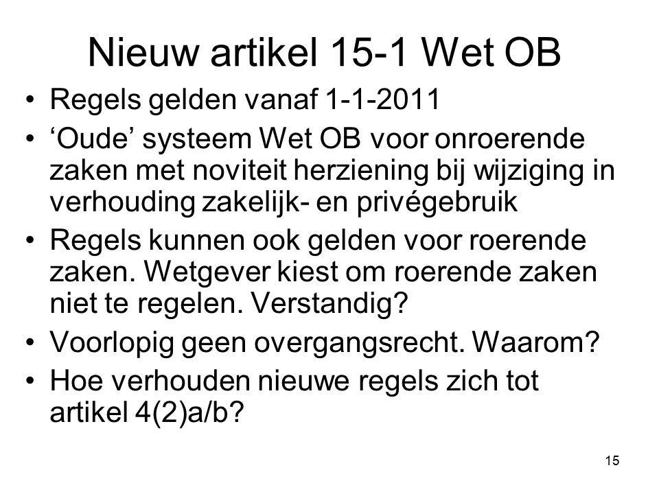 15 Nieuw artikel 15-1 Wet OB Regels gelden vanaf 1-1-2011 'Oude' systeem Wet OB voor onroerende zaken met noviteit herziening bij wijziging in verhoud