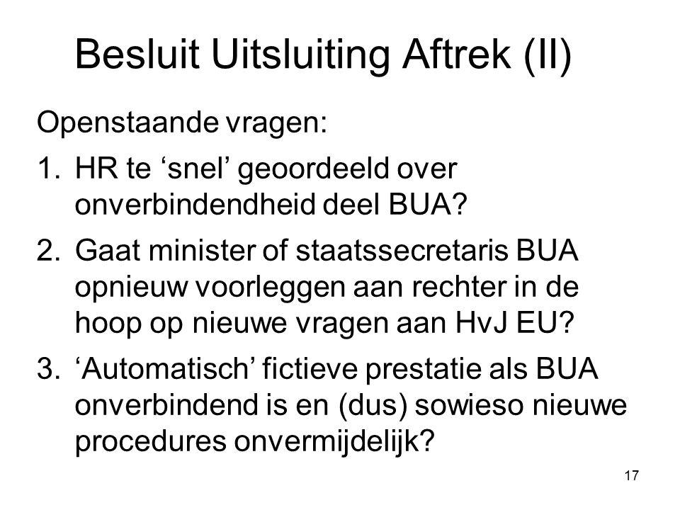 17 Besluit Uitsluiting Aftrek (II) Openstaande vragen: 1.HR te 'snel' geoordeeld over onverbindendheid deel BUA? 2.Gaat minister of staatssecretaris B