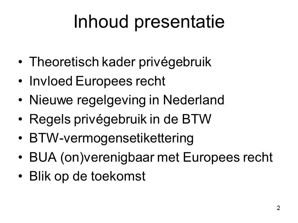 2 Inhoud presentatie Theoretisch kader privégebruik Invloed Europees recht Nieuwe regelgeving in Nederland Regels privégebruik in de BTW BTW-vermogensetikettering BUA (on)verenigbaar met Europees recht Blik op de toekomst