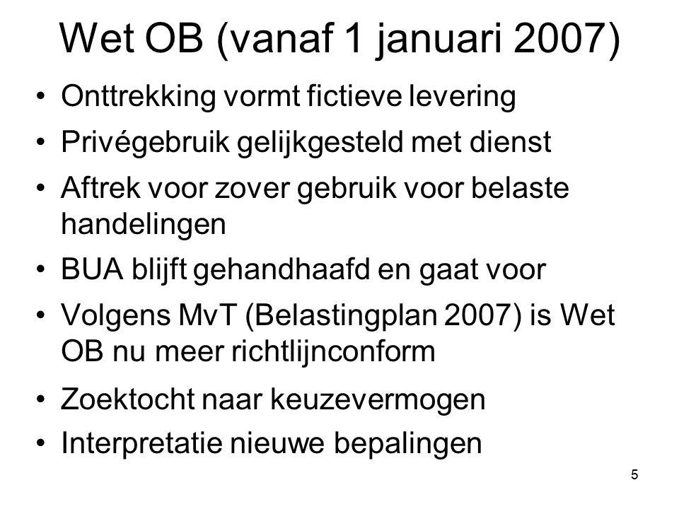 5 Wet OB (vanaf 1 januari 2007) Onttrekking vormt fictieve levering Privégebruik gelijkgesteld met dienst Aftrek voor zover gebruik voor belaste hande