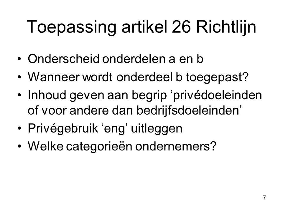 7 Toepassing artikel 26 Richtlijn Onderscheid onderdelen a en b Wanneer wordt onderdeel b toegepast? Inhoud geven aan begrip 'privédoeleinden of voor
