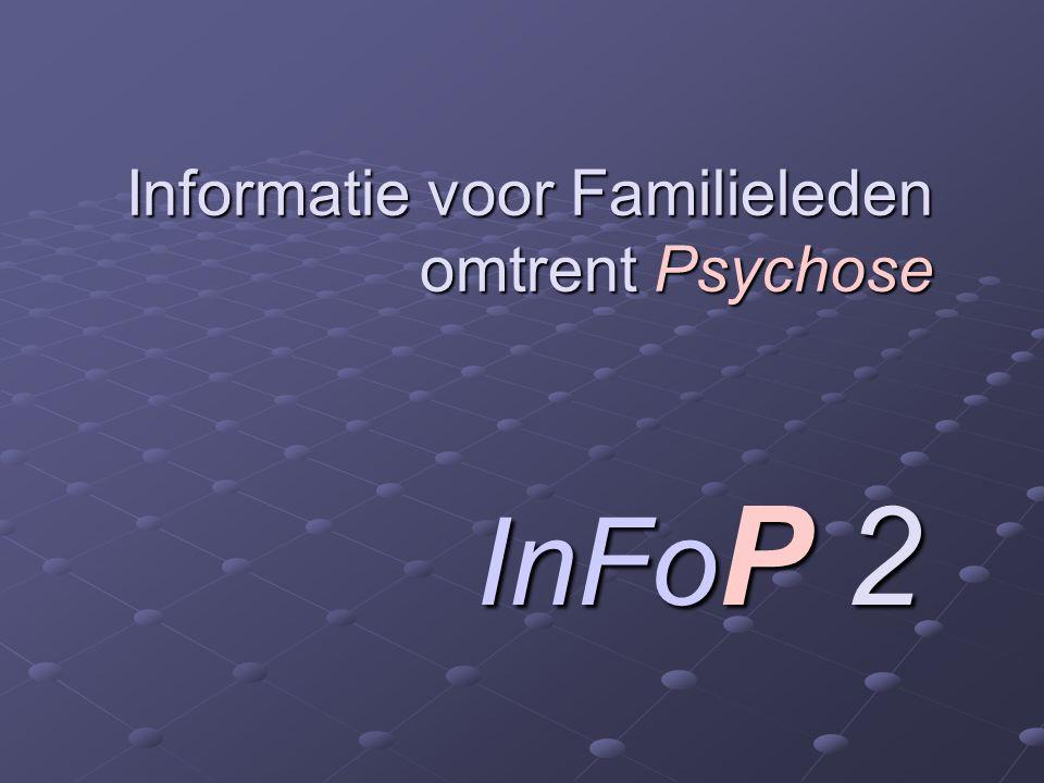 Informatie voor Familieleden omtrent Psychose InFo P 2