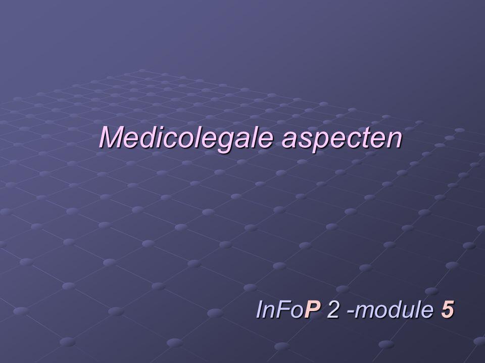 Medicolegale aspecten InFoP 2 -module 5